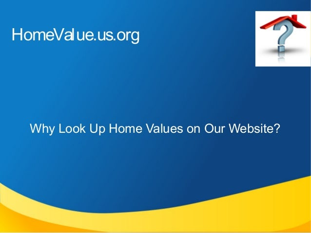 HomeValue.us.org  Why Look Up Home Values on Our Website?