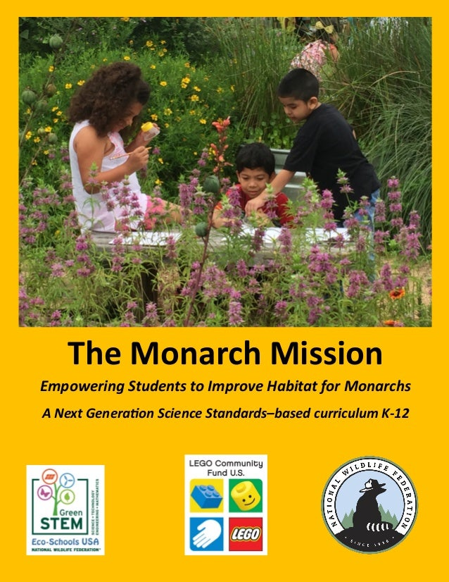 The Monarch Mission Empowering Students to Improve Habitat for Monarchs A Next Generation Science Standards–based curricul...