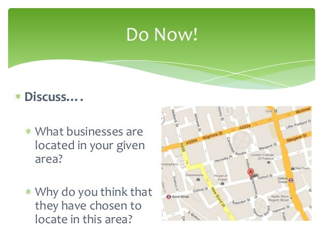 Do Now!Discuss…. What businesses are located in your given area? Why do you think that they have chosen to locate in this ...