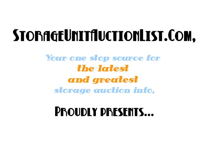 StorageUnitAuctionList.Com,    Your one stop source for         the latest        and greatest      storage auction info, ...