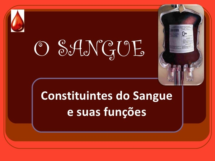 O SANGUE Constituintes do Sangue e suas funções