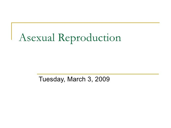 Asexual Reproduction Tuesday, March 3, 2009