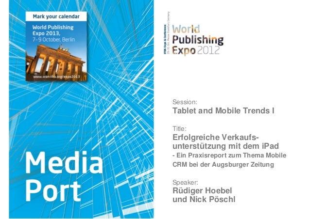 Session:Tablet and Mobile Trends ITitle:Erfolgreiche Verkaufs-unterstützung mit dem iPad- Ein Praxisreport zum Thema Mobil...