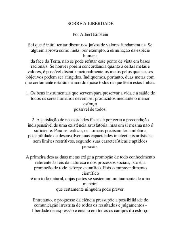SOBRE A LIBERDADEPor Albert EinsteinSei que é inútil tentar discutir os juízos de valores fundamentais. Sealguém aprova co...