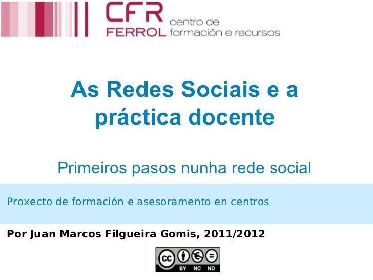 As Redes Sociais e a             práctica docente         Primeiros pasos nunha rede socialProxecto de formación e asesora...