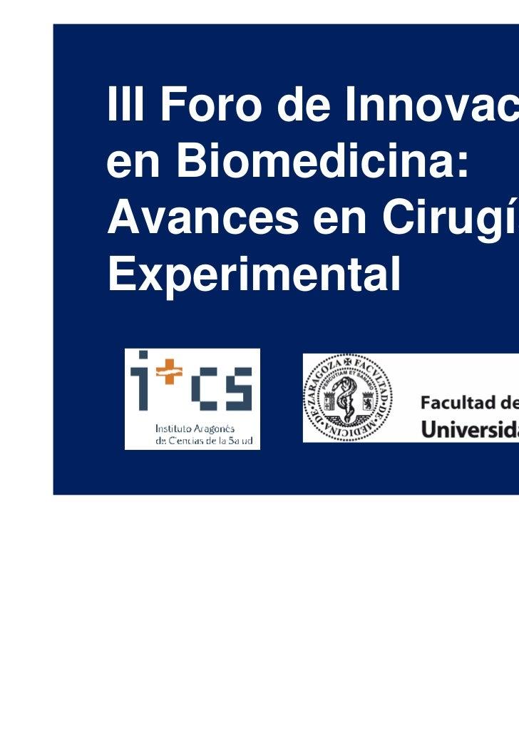 III Foro de Innovaciónen Biomedicina:Avances en CirugíaExperimental