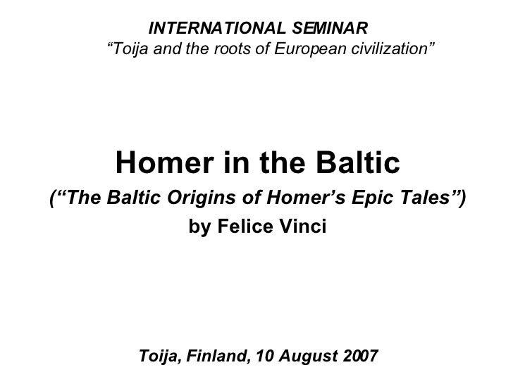 """<ul><li>INTERNATIONAL SEMINAR   """"Toija and the roots of European civilization"""" </li></ul><ul><li>Homer in the Baltic </li>..."""
