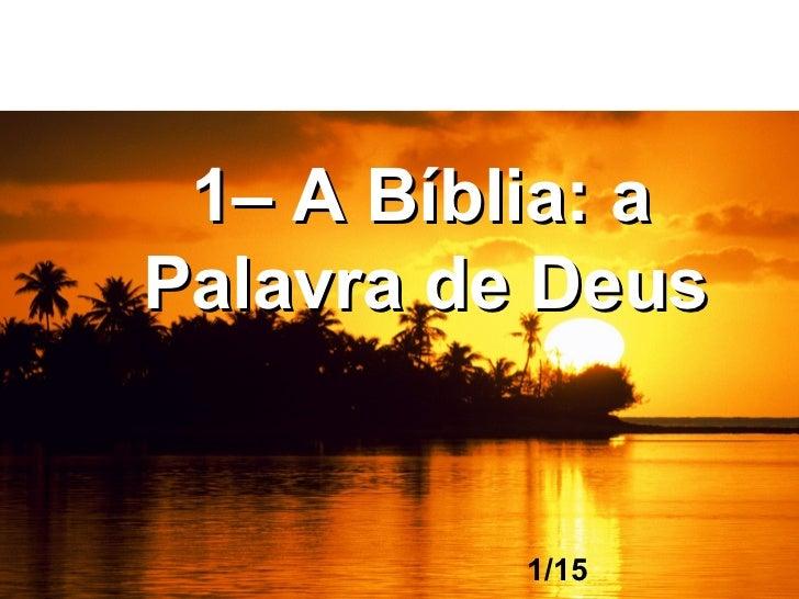 1– A Bíblia: aPalavra de Deus          1/15