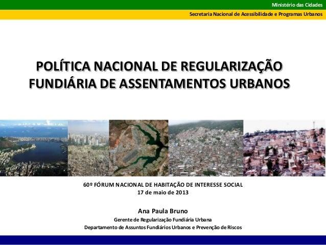 Ministério das CidadesSecretaria Nacional de Acessibilidade e Programas Urbanos60º FÓRUM NACIONAL DE HABITAÇÃO DE INTERESS...
