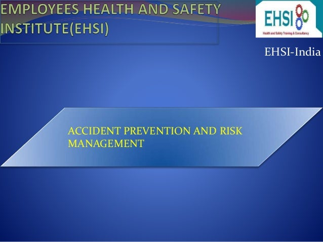 EHSI-India  ACCIDENT PREVENTION AND RISK  MANAGEMENT