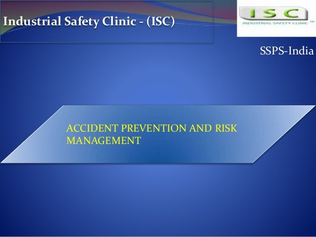 SSPS-India Industrial Safety Clinic - (ISC) ACCIDENT PREVENTION AND RISK MANAGEMENT