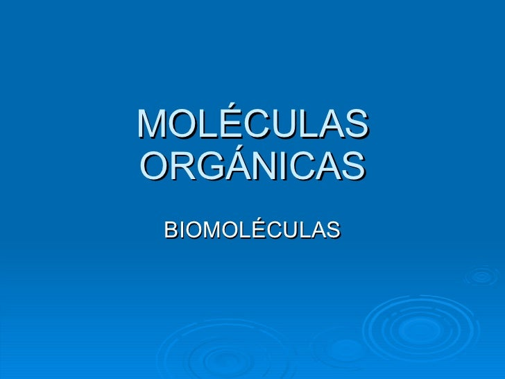MOLÉCULAS ORGÁNICAS BIOMOLÉCULAS