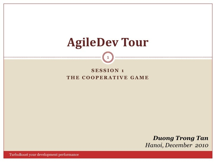 Session 1 <br />The cooperative game<br />AgileDev Tour<br />Duong Trong Tan<br />Hanoi, December  2010<br />1<br />TurboB...