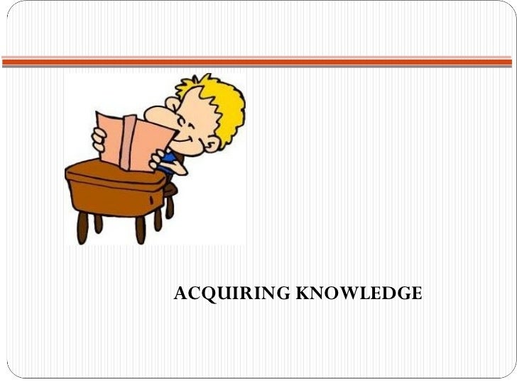 <ul><li>ACQUIRING KNOWLEDGE  </li></ul>