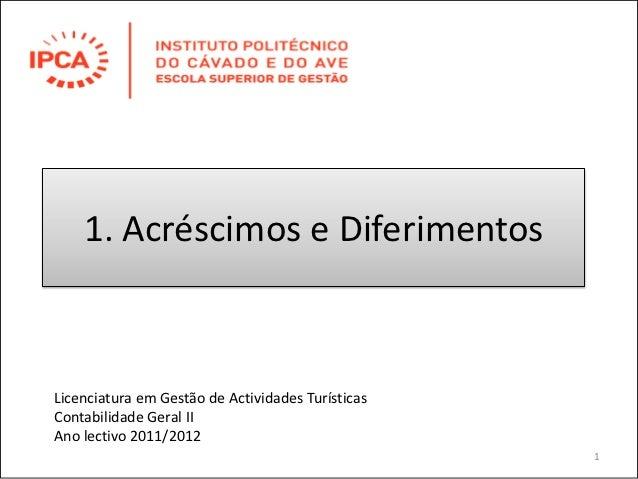 1. Acréscimos e DiferimentosLicenciatura em Gestão de Actividades TurísticasContabilidade Geral IIAno lectivo 2011/2012   ...
