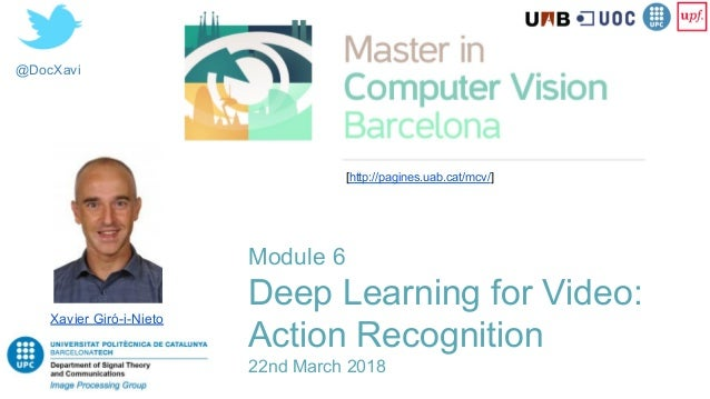 @DocXavi Xavier Giró-i-Nieto [http://pagines.uab.cat/mcv/] Module 6 Deep Learning for Video: Action Recognition 22nd March...