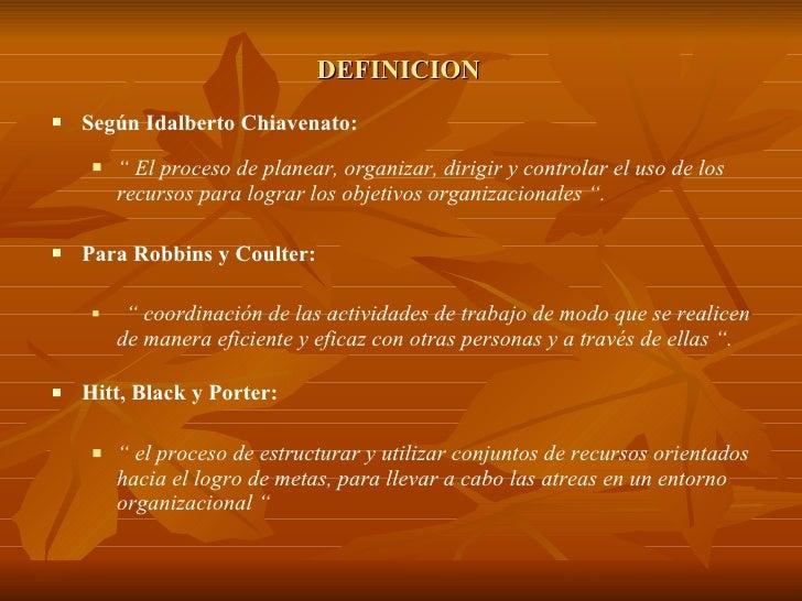 "DEFINICION <ul><li>Según Idalberto Chiavenato: </li></ul><ul><ul><li>""  El proceso de planear, organizar, dirigir y contro..."