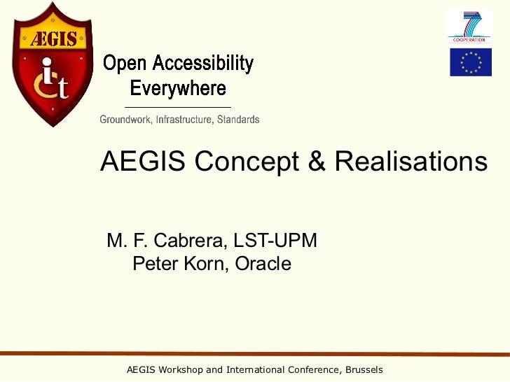 AEGIS Concept & RealisationsM. F. Cabrera, LST-UPM   Peter Korn, Oracle  AEGIS Workshop and International Conference, Brus...