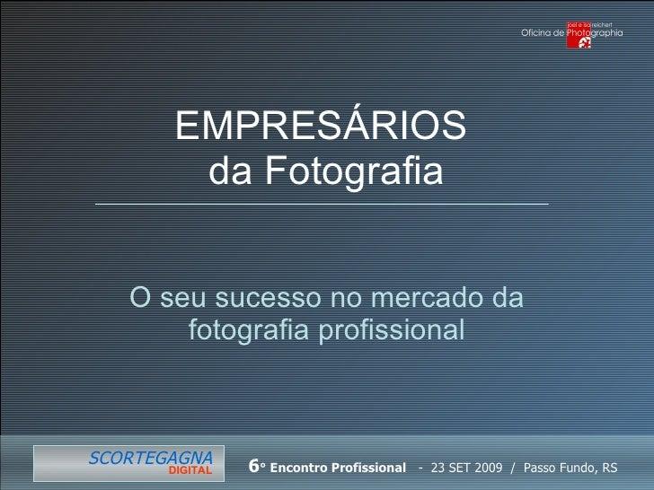 EMPRESÁRIOS  da Fotografia O seu sucesso no mercado da fotografia profissional