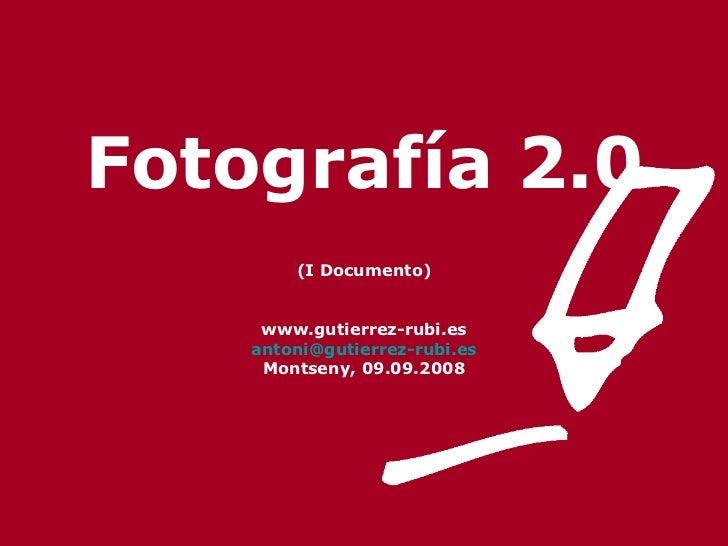 Fotografía 2.0 (I Documento) www.gutierrez-rubi.es [email_address] Montseny, 09.09.2008