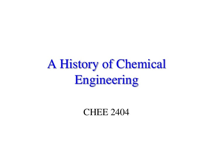 A History of Chemical    Engineering      CHEE 2404