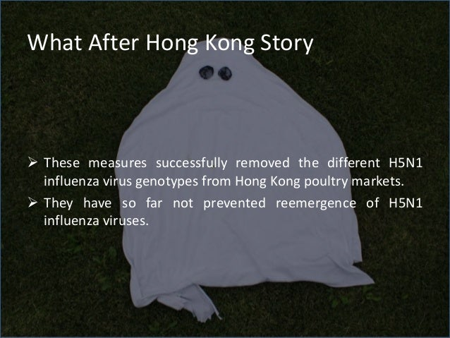 What After Hong Kong Story  These measures successfully removed the different H5N1 influenza virus genotypes from Hong Ko...