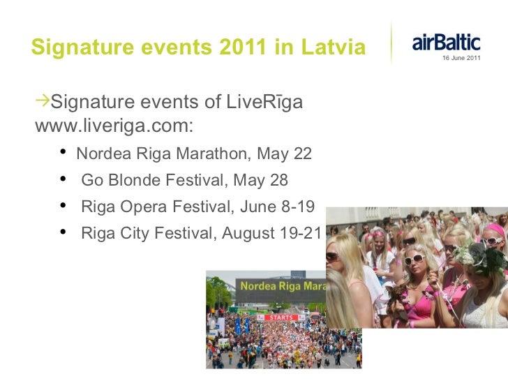 Signature events 2011 in Latvia <ul><li>Signature events of LiveRīga www.liveriga.com: </li></ul><ul><ul><li>Nordea Riga M...