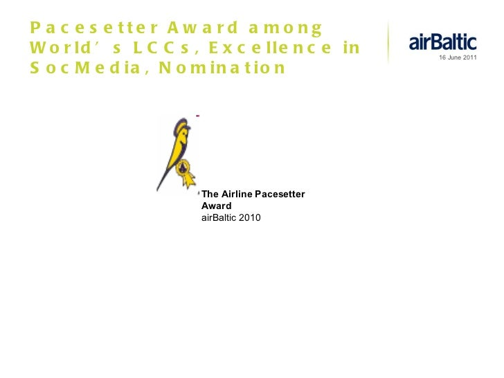 Pacesetter Award among World's LCCs, Excellence in SocMedia, Nomination The Airline Pacesetter Award airBaltic  2010