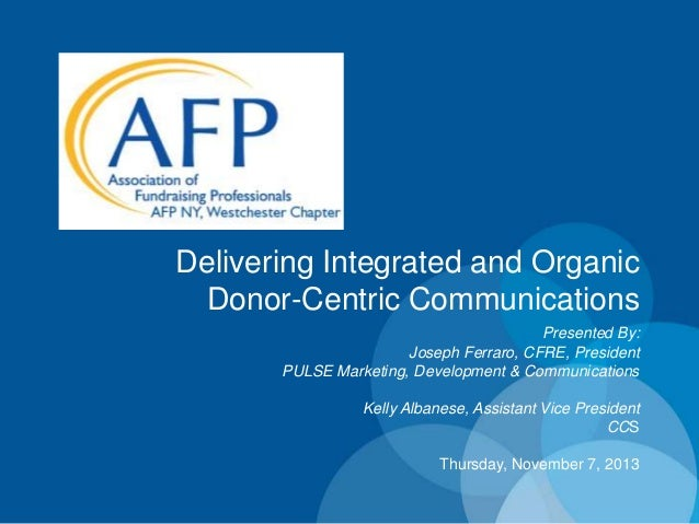 Delivering Integrated and Organic Donor-Centric Communications Presented By: Joseph Ferraro, CFRE, President PULSE Marketi...