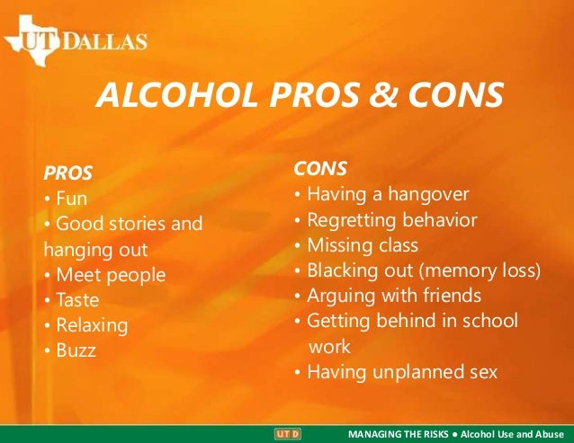 defining the pros and cons of alcohol drinking Drinking alcohol has long been a  drinking and alcohol-related experiences as defining  weigh the pros and cons of consuming more alcohol in particular, they .