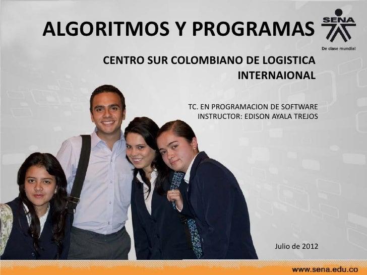 ALGORITMOS Y PROGRAMAS    CENTRO SUR COLOMBIANO DE LOGISTICA                        INTERNAIONAL                 TC. EN PR...