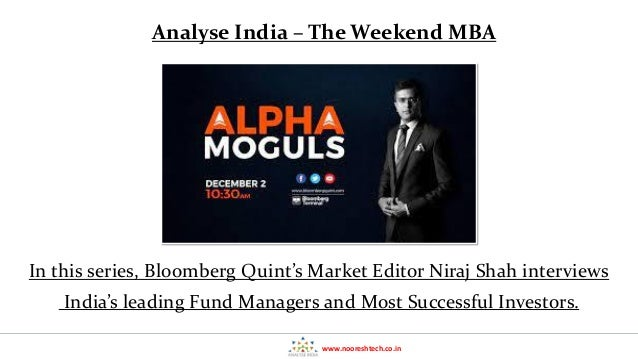 www.nooreshtech.co.in Analyse India – The Weekend MBA In this series, Bloomberg Quint's Market Editor Niraj Shah interview...