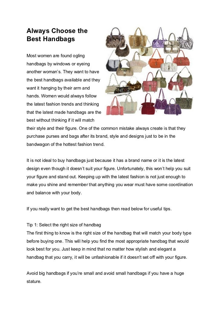 Always Choose theBest HandbagsMost women are found oglinghandbags by windows or eyeinganother woman's. They want to haveth...