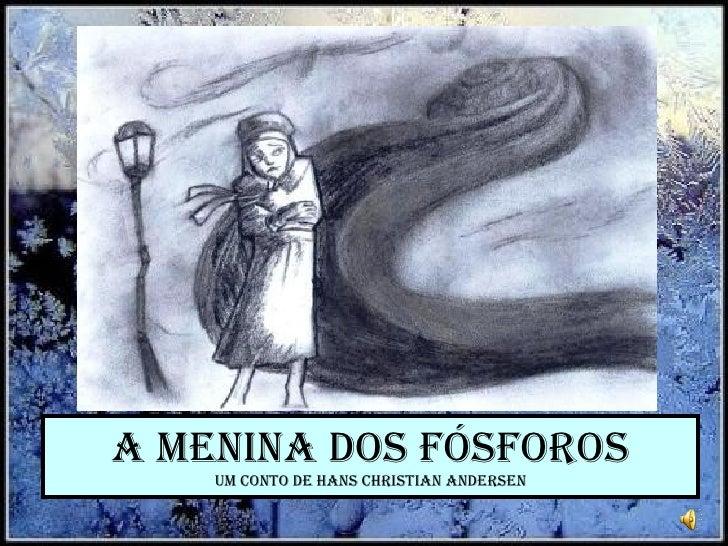 A Menina dos Fósforos Um Conto de Hans Christian Andersen