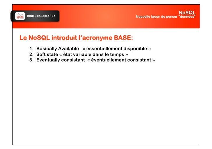 IGNITE CASABLANCA     Le NoSQL introduit l'acronyme BASE:    1. Basically Available «essentiellement disponible»    2....
