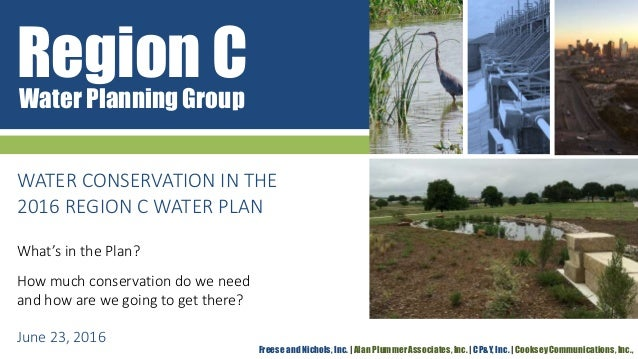 Region CWater Planning Group Freese and Nichols, Inc. | Alan Plummer Associates, Inc. | CP&Y, Inc. | Cooksey Communication...