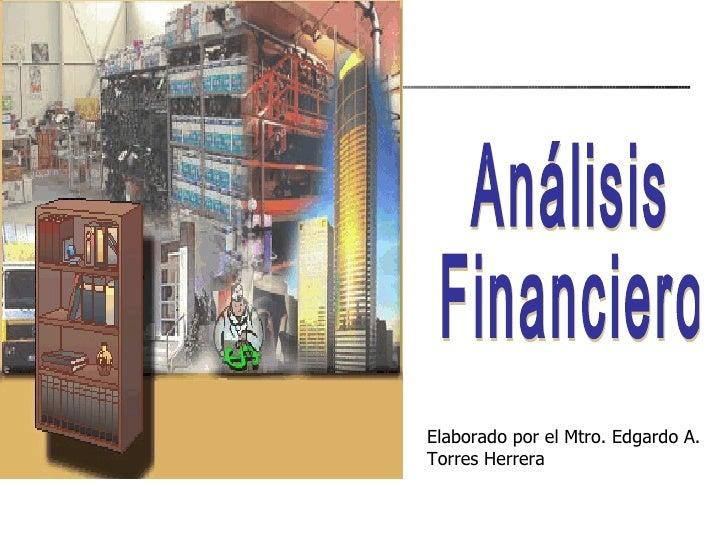 Análisis Financiero Elaborado por el Mtro. Edgardo A. Torres Herrera