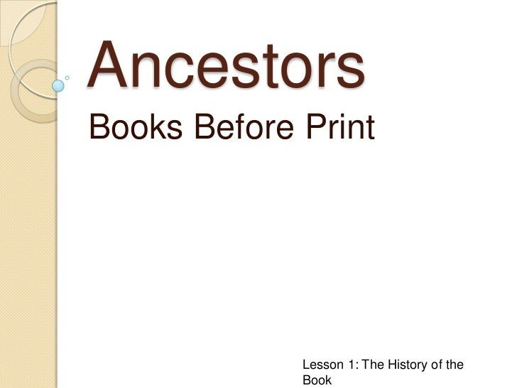 Ancestors<br />Books Before Print<br />Lesson 1: The History of the Book<br />