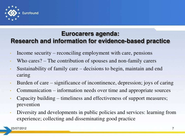Eurocarers agenda:Research and information for evidence-based practice•   Income security – reconciling employment with ca...