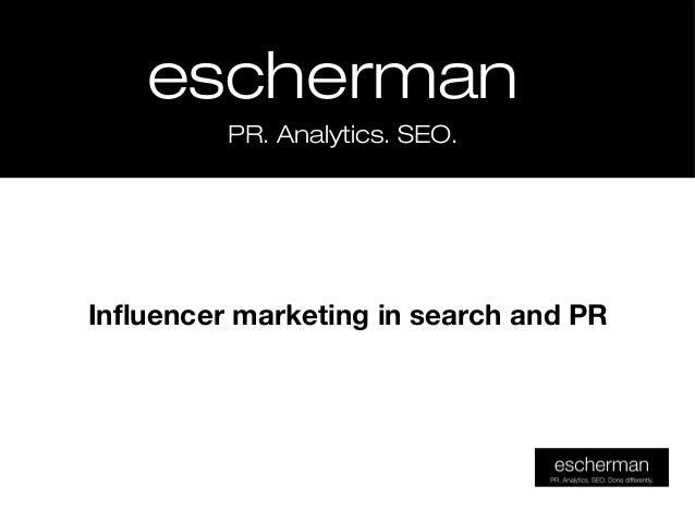 eschermanescherman PR. Analytics. SEO.PR. Analytics. SEO. Influencer marketing in search and PR