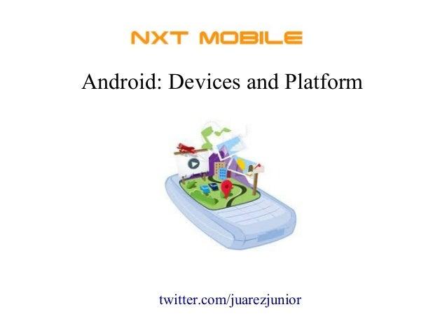 Android: Devices and Platform twitter.com/juarezjunior