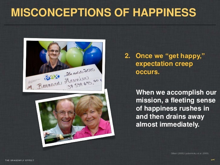 """MISCONCEPTIONS OF HAPPINESS                       2. Once we """"get happy,""""                          expectation creep      ..."""