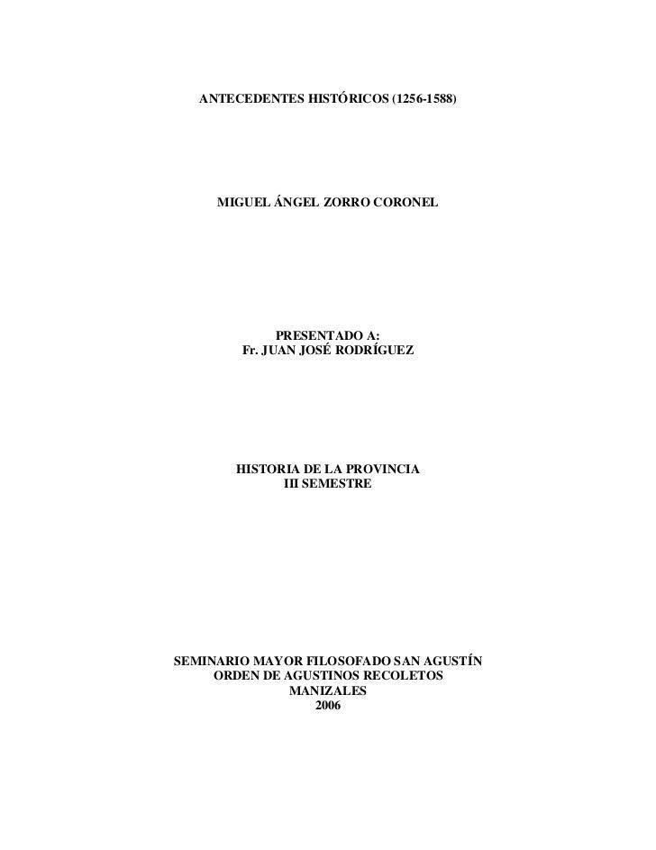 ANTECEDENTES HISTÓRICOS (1256-1588)<br />MIGUEL ÁNGEL ZORRO CORONEL<br />PRESENTADO A:<br />Fr. JUAN JOSÉ RODRÍGUEZ<br />H...