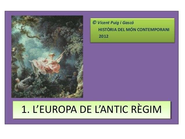 © Vicent Puig i GascóHISTÒRIA DEL MÓN CONTEMPORANI20121. L'EUROPA DE L'ANTIC RÈGIM