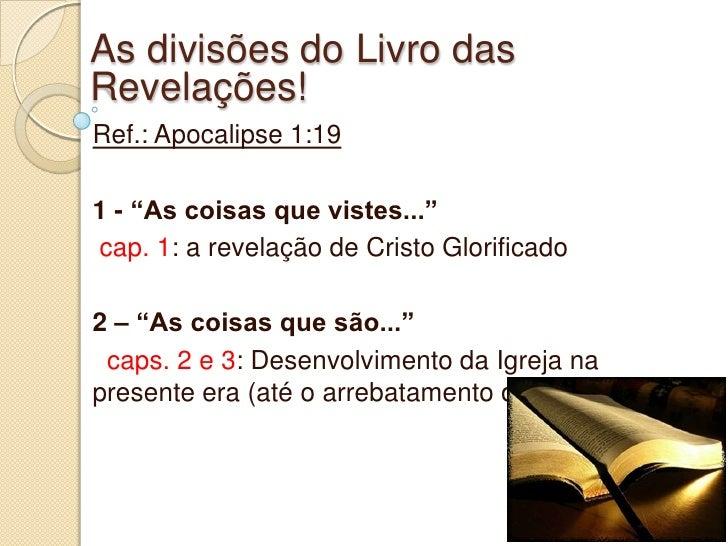 """As divisões do Livro dasRevelações!Ref.: Apocalipse 1:191 - """"As coisas que vistes...""""cap. 1: a revelação de Cristo Glorifi..."""
