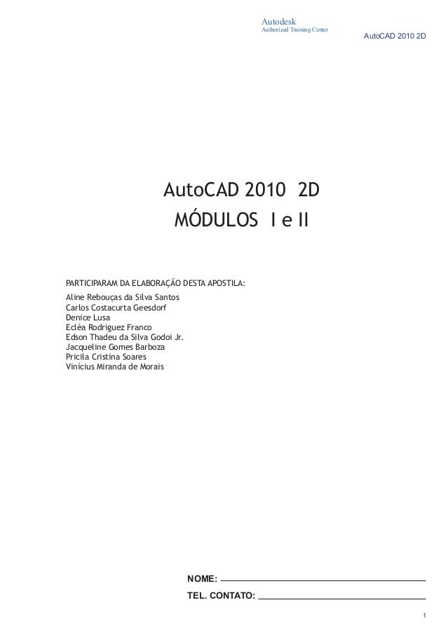 1 AutoCAD 2010 2D Autodesk Authorized Training Center NOME: TEL. CONTATO: PARTICIPARAM DA ELABORAÇÃO DESTA APOSTILA: Aline...