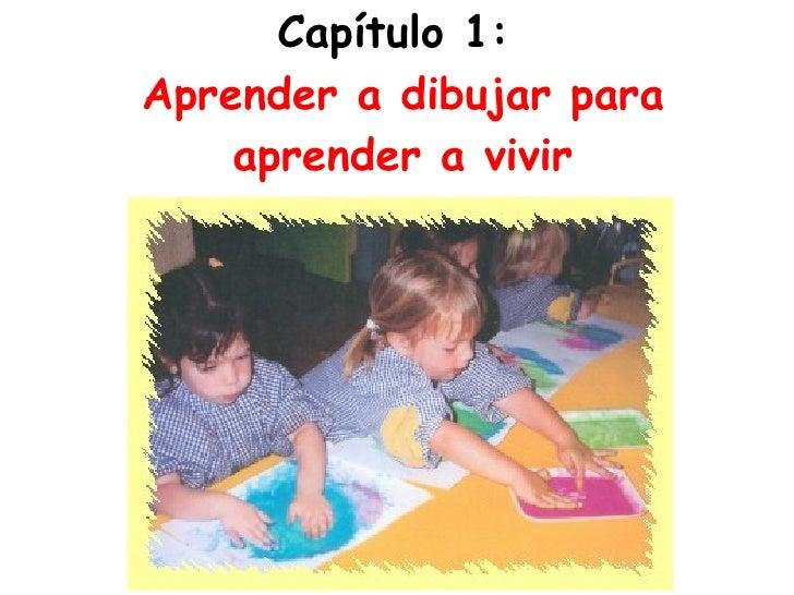 Capítulo 1:  Aprender a dibujar para aprender a vivir