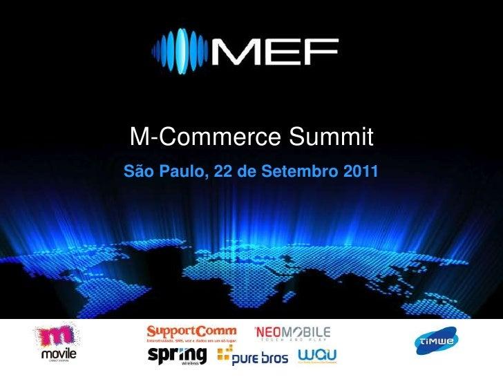 M-CommerceSummit<br />São Paulo, 22 de Setembro 2011<br />M - Commerce<br />September 15th, 2011<br />São Paulo, Brazil<br />