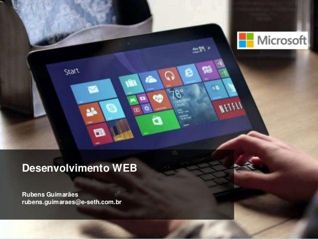 Desenvolvimento WEB Rubens Guimarães rubens.guimaraes@e-seth.com.br