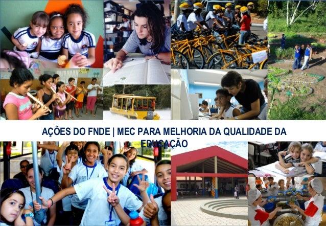 Fundo Nacional de Desenvolvimento da EducaçãoAÇÕES DO FNDE | MEC PARA MELHORIA DA QUALIDADE DA                     EDUCAÇÃO